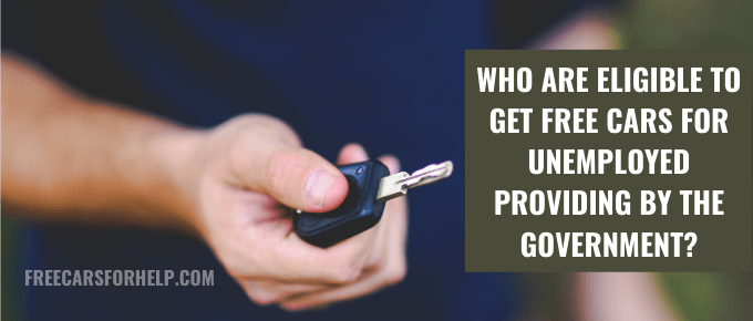 Who Are Eligible To Get Free Cars For Unemployed Providing By The Government?